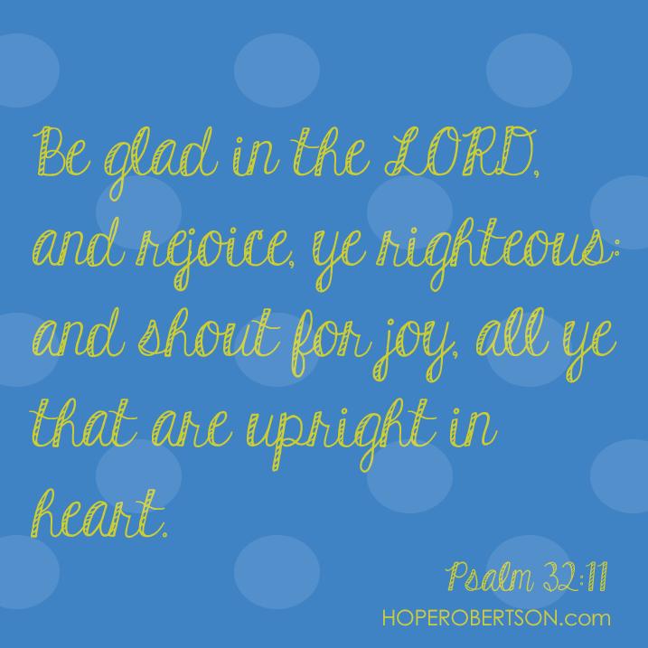 Psalm 32:11 (KJV)