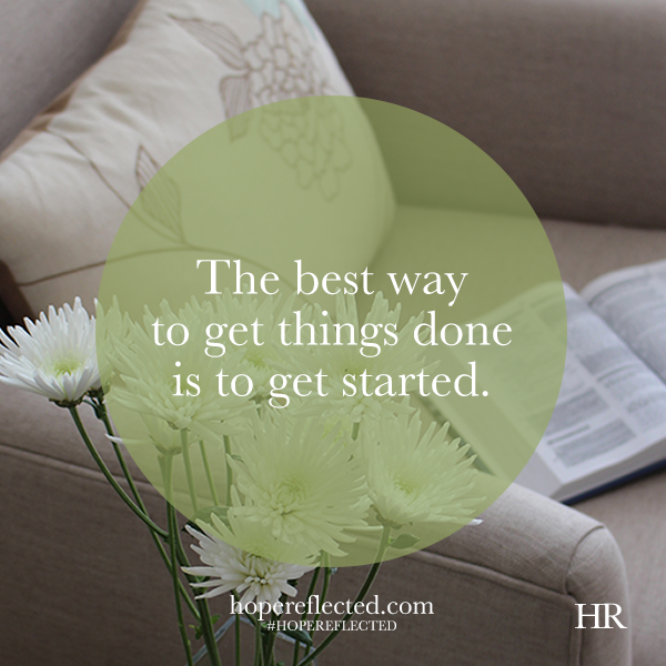 wednesday wisdom: the best way to get things done is to get started