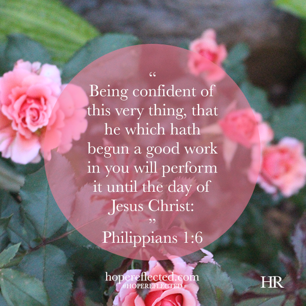 Philippians 1:6 he which hath begun a good work in you will continue it
