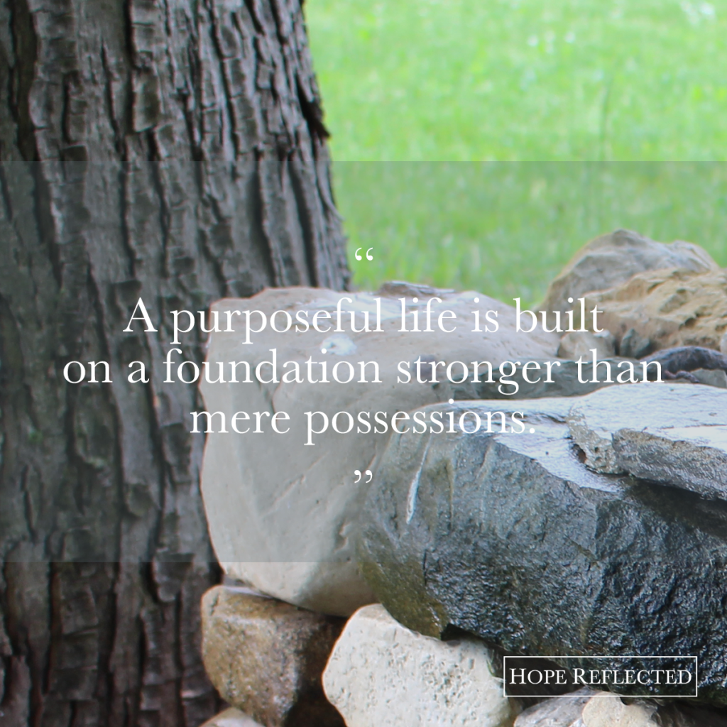firm foundation wednesday wisdom a purposeful life is built on a foundation more than mere possessions