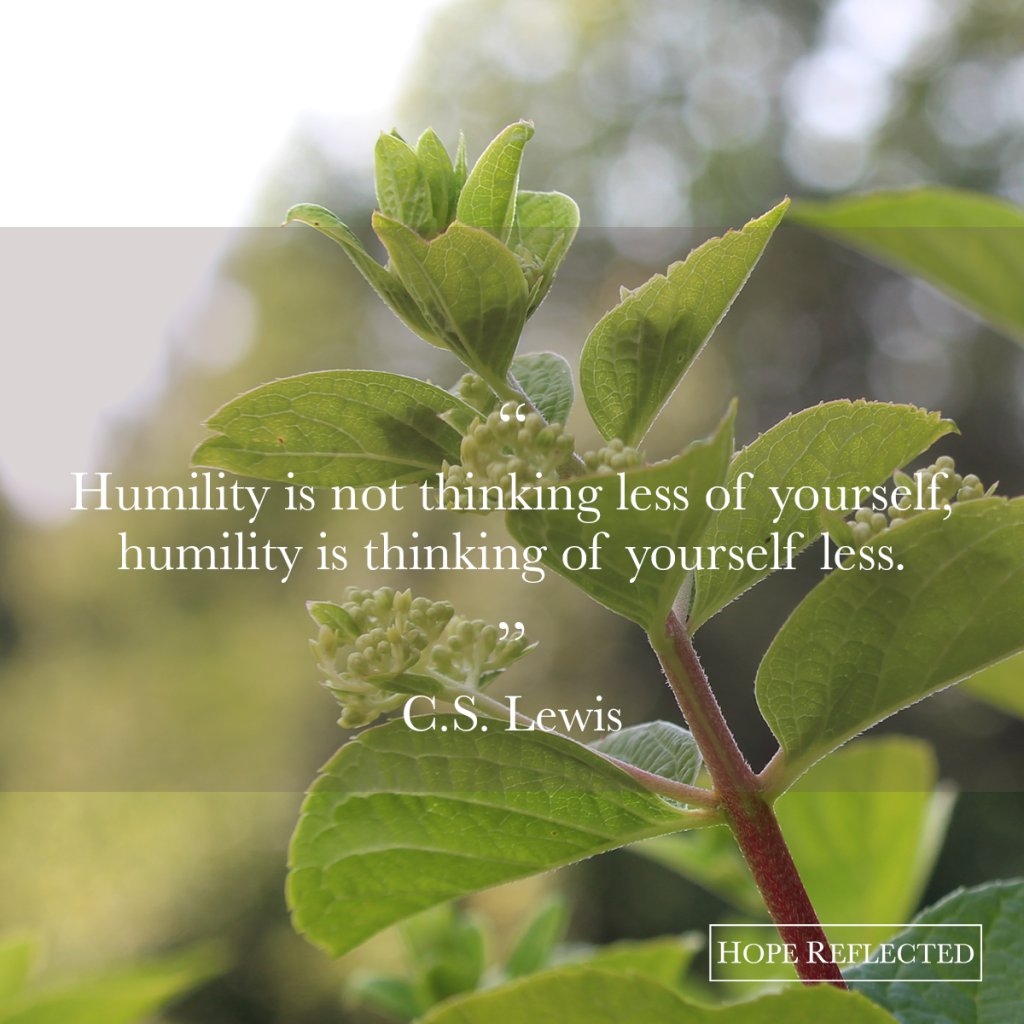 Humility is not thinking less of yourself, humility is thinking of yourself less. C.S. Lewis | See more at hopereflected.com