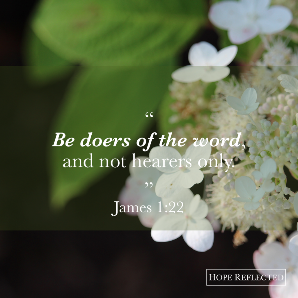 "Heeding instruction: ""Be doers of the word, and not hearers only."" (James 1:22) 