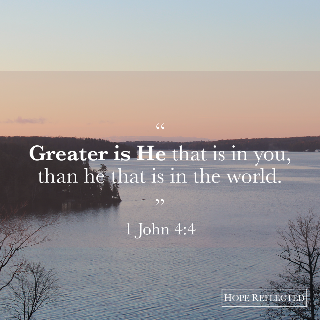 Greater is He that is in you than he that is in the world. 1 John 4:4 | See more at hopereflected.com