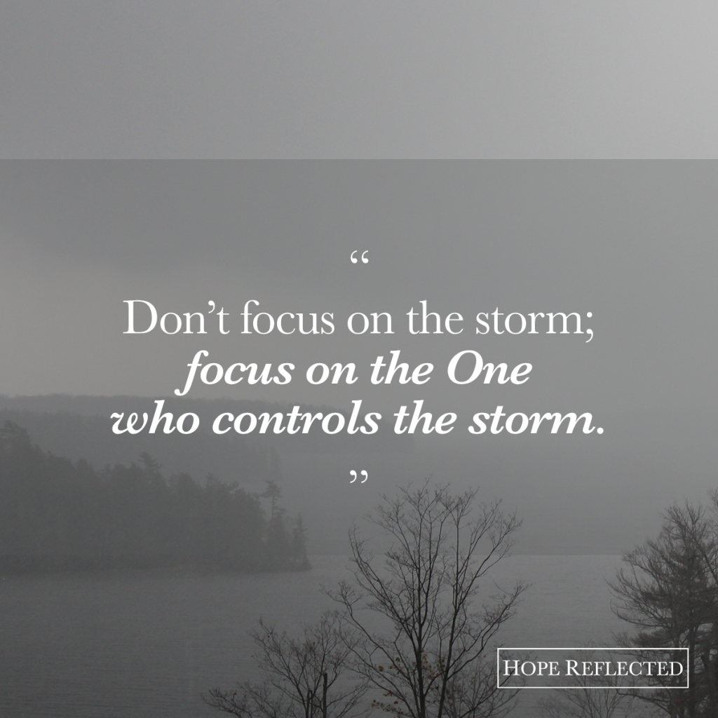Don't focus on the storm; focus on the One who controls the storm! God is our anchor. | See more at hopereflected.com