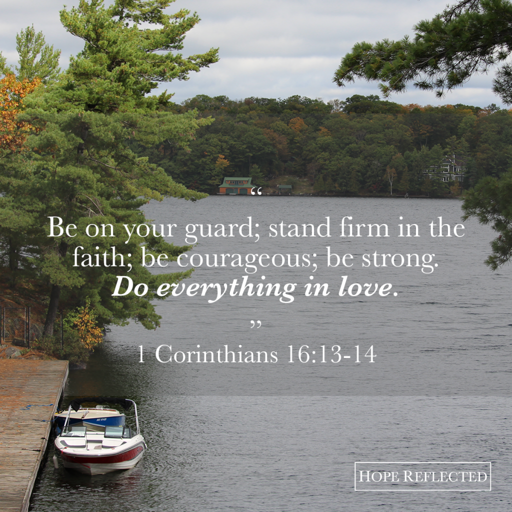 """Do everything in love."" 1 Corinthians 16:13 