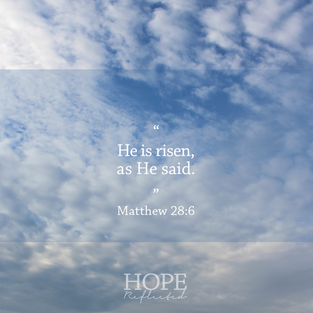 """He is risen, as He said."" Matthew 28:6 