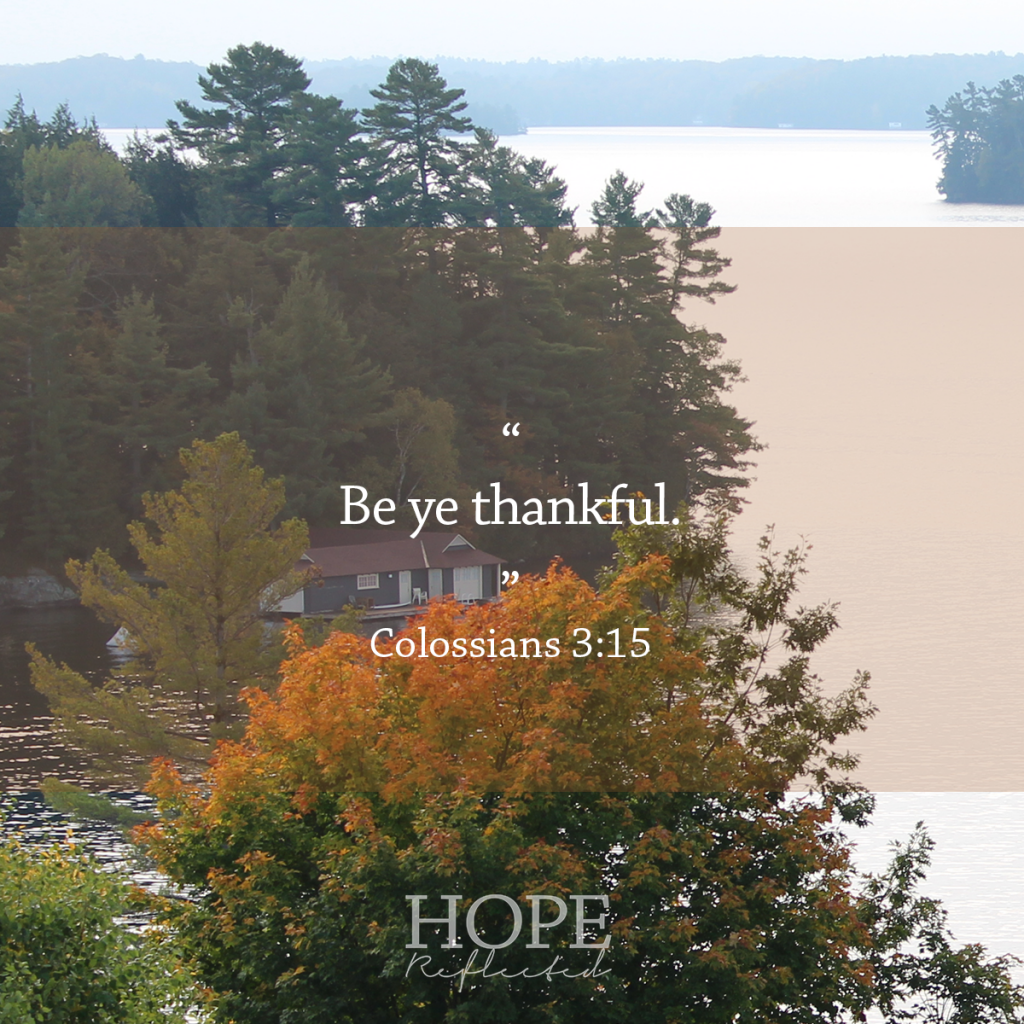 """Be ye thankful."" Colossians 3:15 Thoughts Around Thanksgiving 