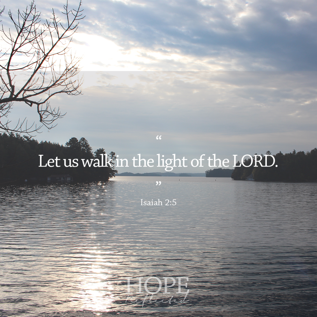 """Let us walk in the light of the LORD."" Isaiah 2:5 