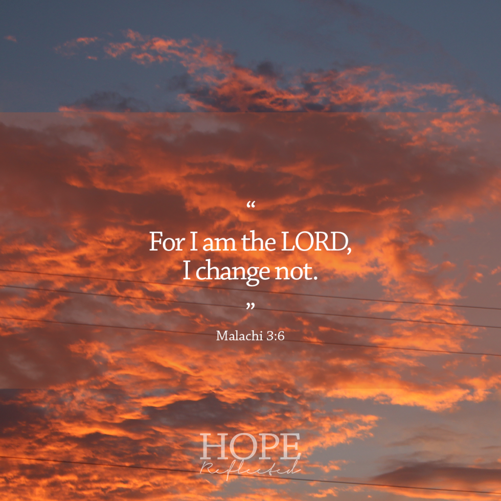 """For I am the LORD, I change not."" (Malachi 3:6) 