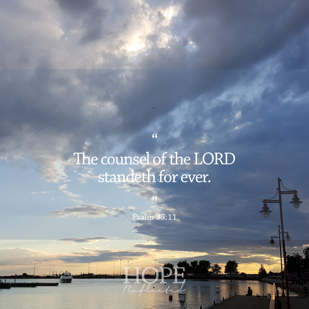 """The counsel of the LORD standeth for ever."" (Psalm 33:11) 