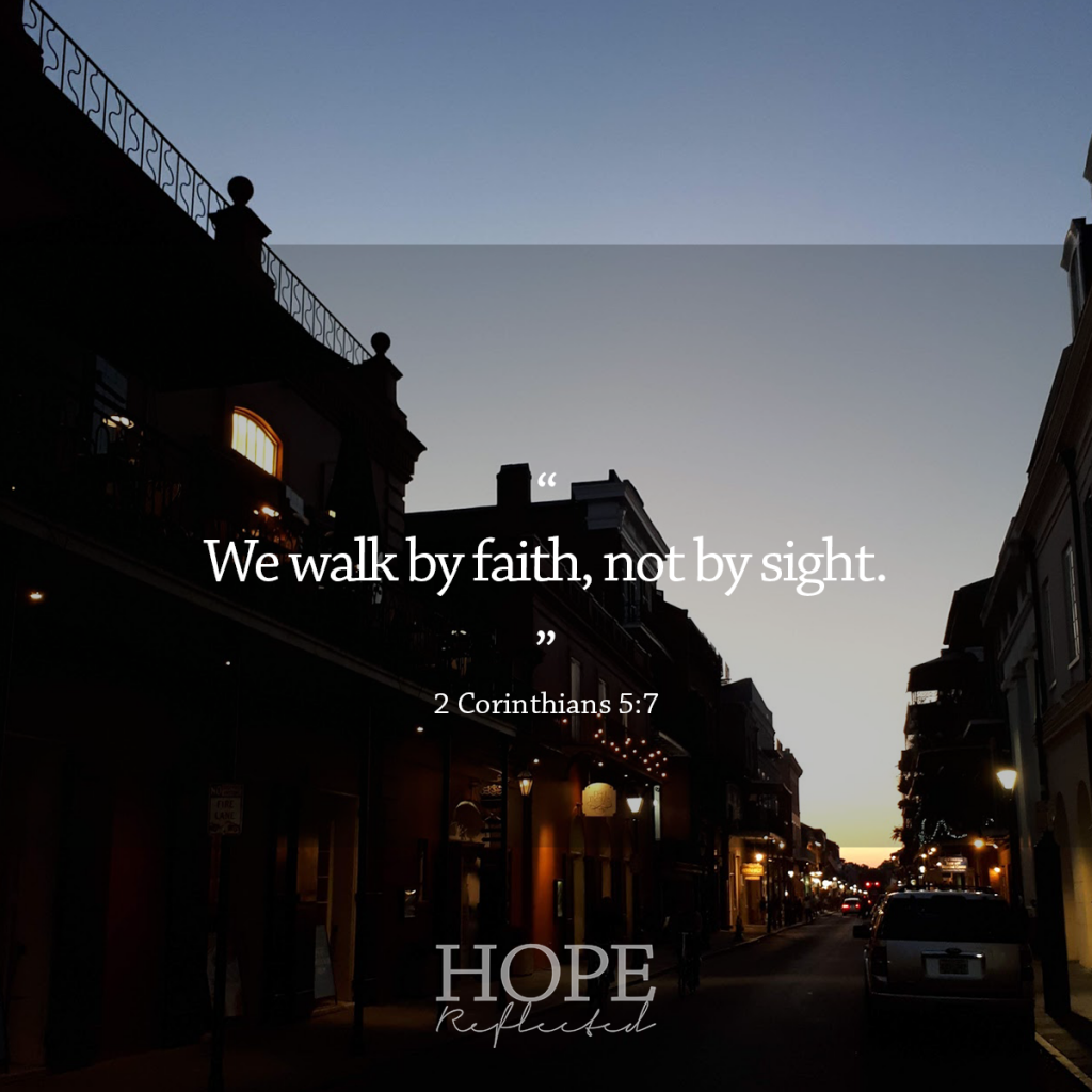 """We walk by faith, not by sight."" (2 Corinthians 5:7) 