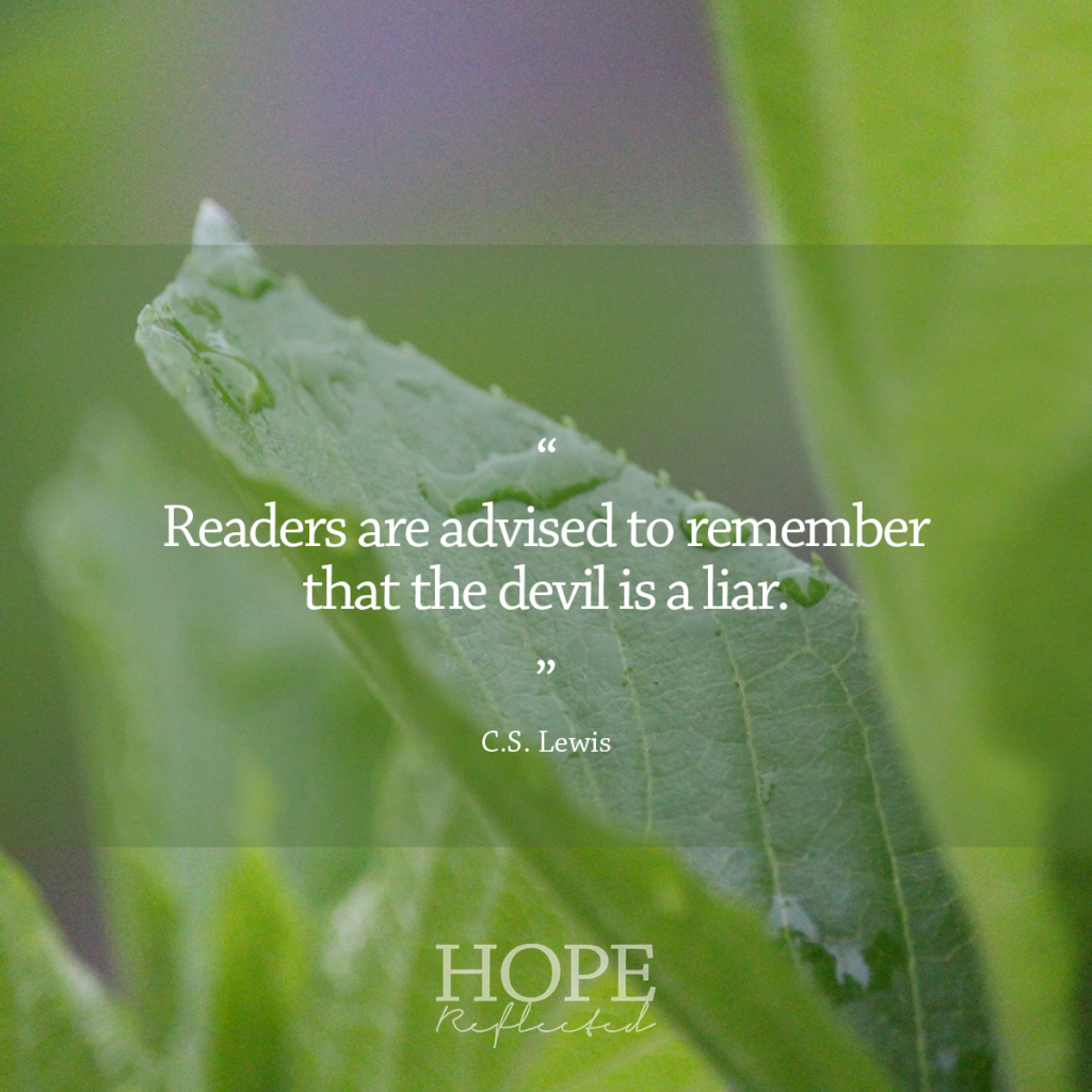 """Readers are advised to remember that the devil is a liar."" C.S. Lewis 