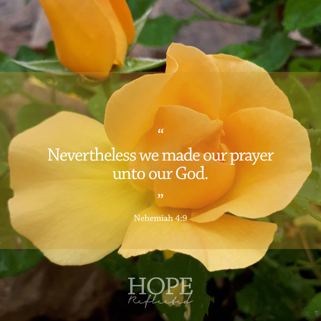 """Nevertheless we made our prayer unto our God."" Nehemiah 4:9 