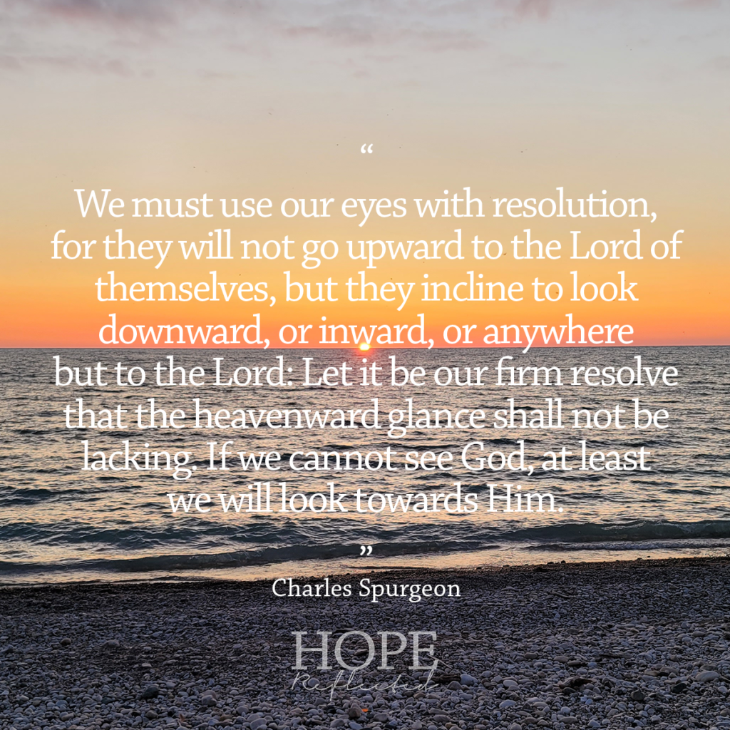 """""""If we cannot see God, at least we will look towards Him."""" Read more about the importance of focus on hopereflected.com"""