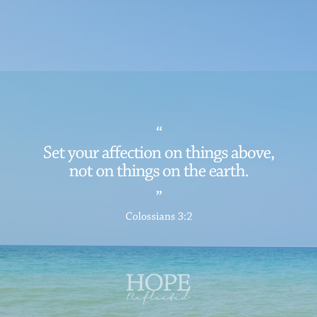 """""""Set your affection on things above, not on things on the earth."""" (Colossians 3:2) Read more about focus on hopereflected.com"""