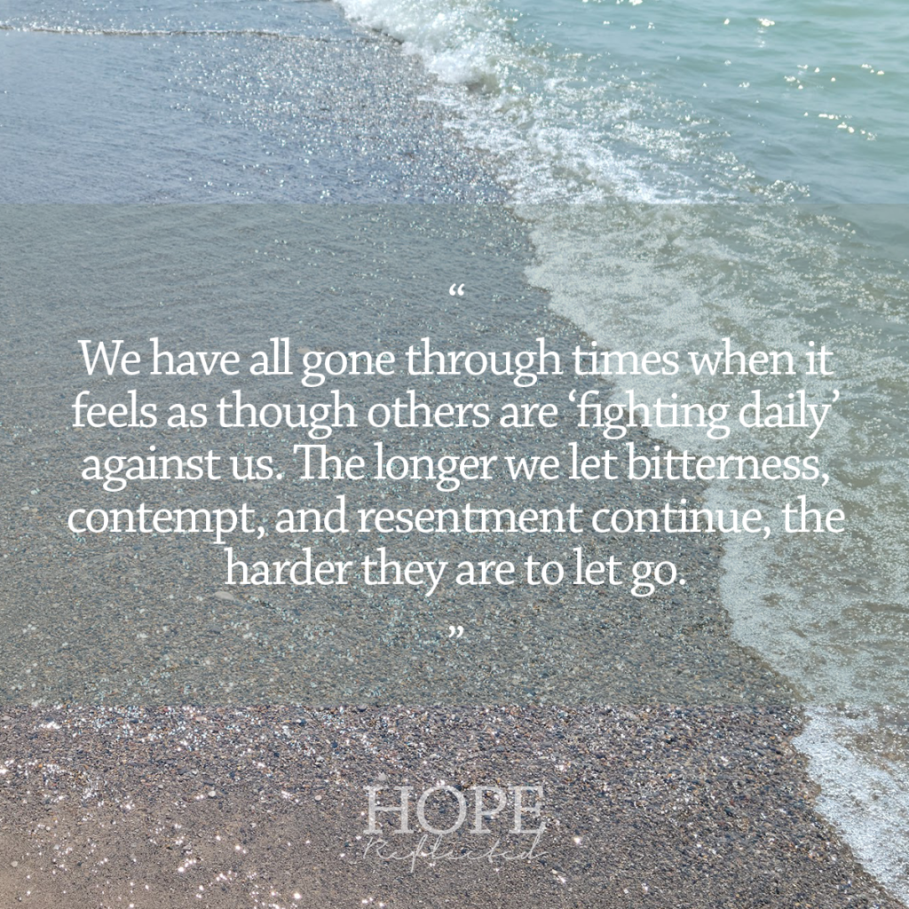 """""""We have all gone through times when it feels as though others are 'fighting daily' against us. The longer we let bitterness, contempt, and resentment continue, the harder they are to let go."""" Read more on hopereflected.com"""